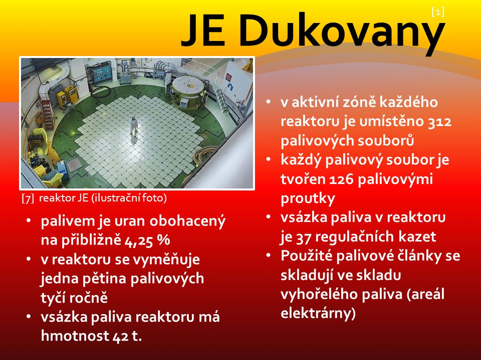 [1] JE Dukovany. v aktivní zóně každého reaktoru je umístěno 312 palivových souborů. každý palivový soubor je tvořen 126 palivovými proutky.